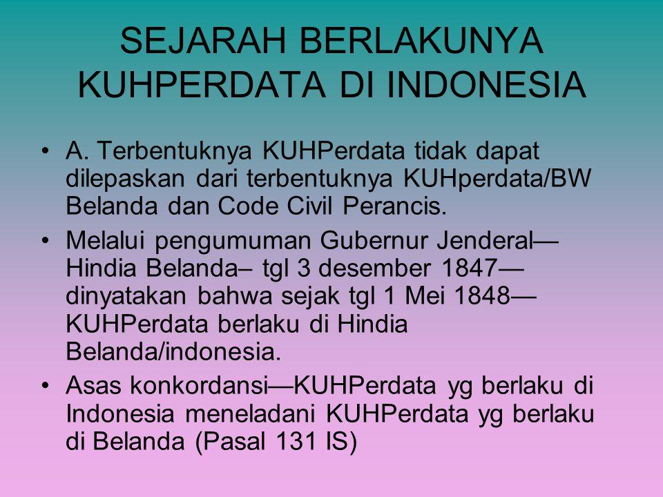 SEJARAH BERLAKUNYA KUHPERDATA DI INDONESIA A. Terbentuknya KUHPerdata tidak dapat dilepaskan dari terbentuknya KUHperdata/BW Belanda dan Code Civil Pe