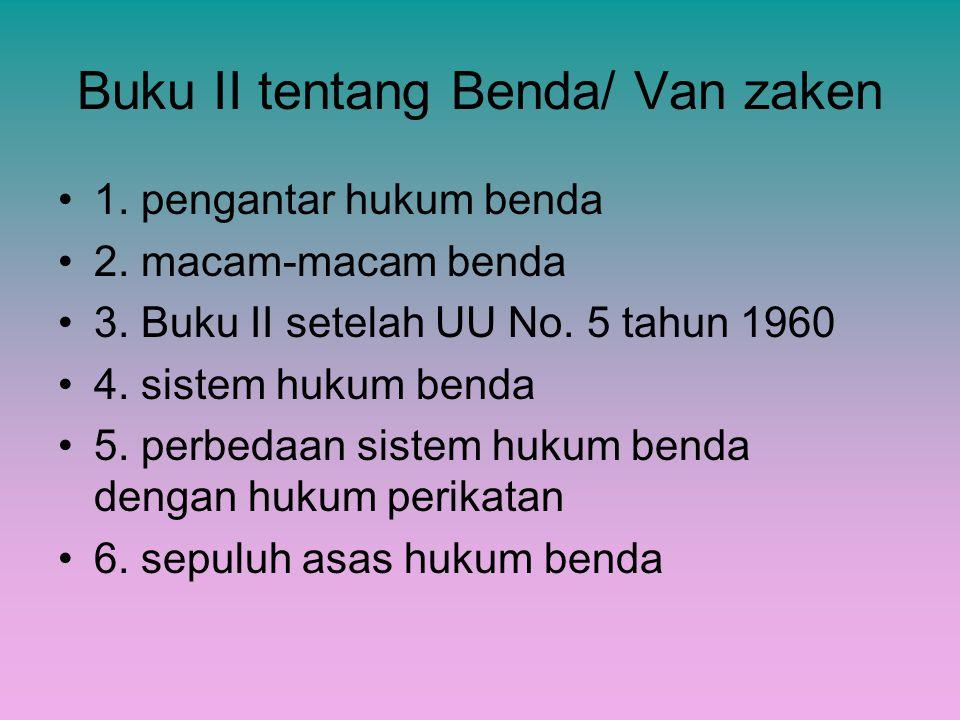 Buku II tentang Benda/ Van zaken 1. pengantar hukum benda 2. macam-macam benda 3. Buku II setelah UU No. 5 tahun 1960 4. sistem hukum benda 5. perbeda