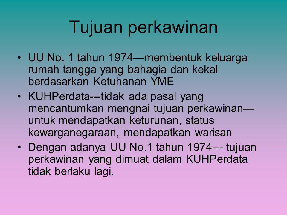 Tujuan perkawinan UU No. 1 tahun 1974—membentuk keluarga rumah tangga yang bahagia dan kekal berdasarkan Ketuhanan YME KUHPerdata---tidak ada pasal ya