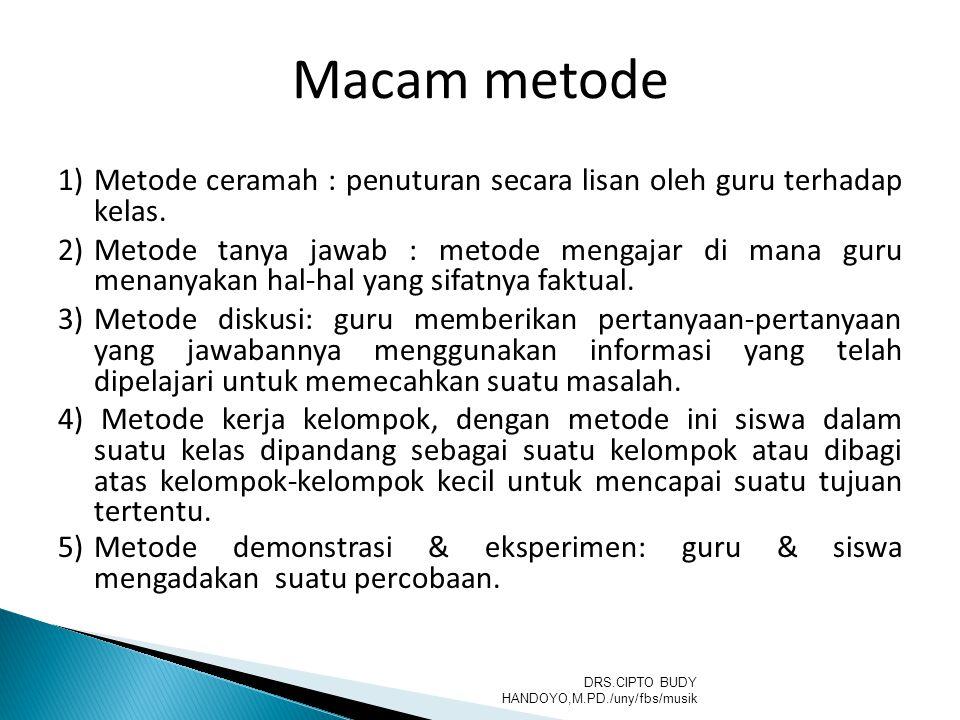1)Metode ceramah : penuturan secara lisan oleh guru terhadap kelas. 2)Metode tanya jawab : metode mengajar di mana guru menanyakan hal-hal yang sifatn