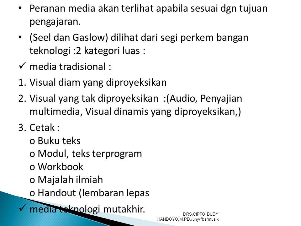 Peranan media akan terlihat apabila sesuai dgn tujuan pengajaran. (Seel dan Gaslow) dilihat dari segi perkem bangan teknologi :2 kategori luas : media