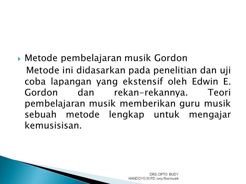  Metode pembelajaran musik Gordon Metode ini didasarkan pada penelitian dan uji coba lapangan yang ekstensif oleh Edwin E. Gordon dan rekan-rekannya.