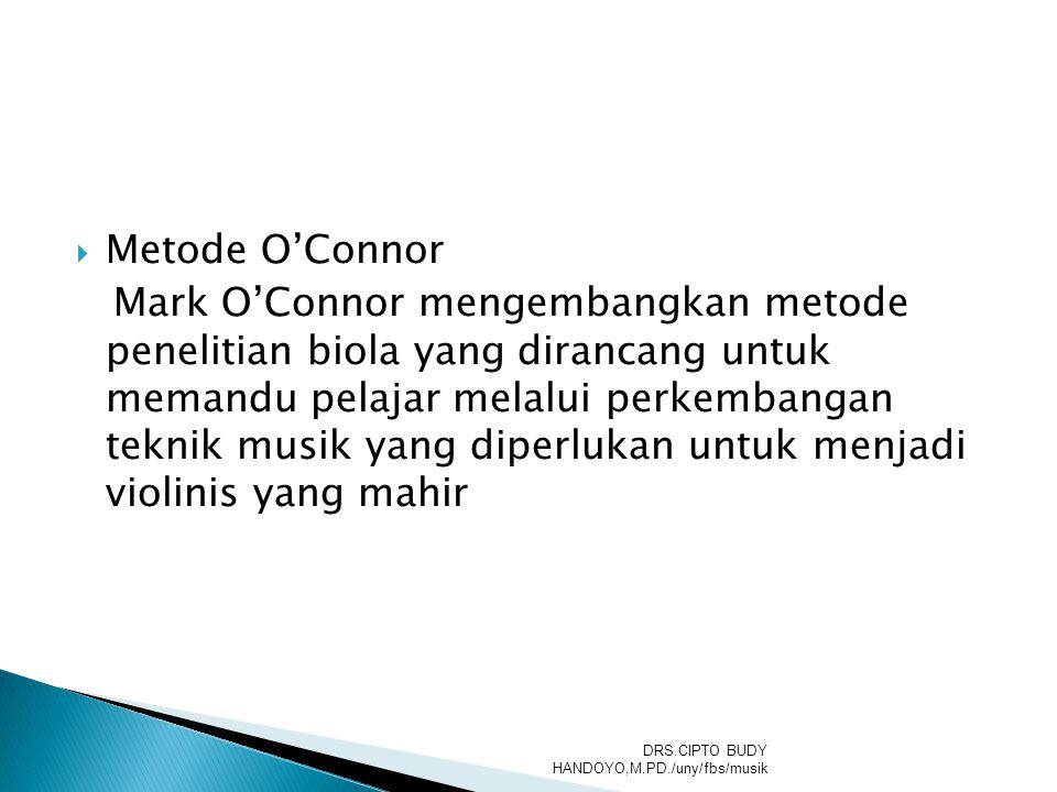  Metode O'Connor Mark O'Connor mengembangkan metode penelitian biola yang dirancang untuk memandu pelajar melalui perkembangan teknik musik yang dipe