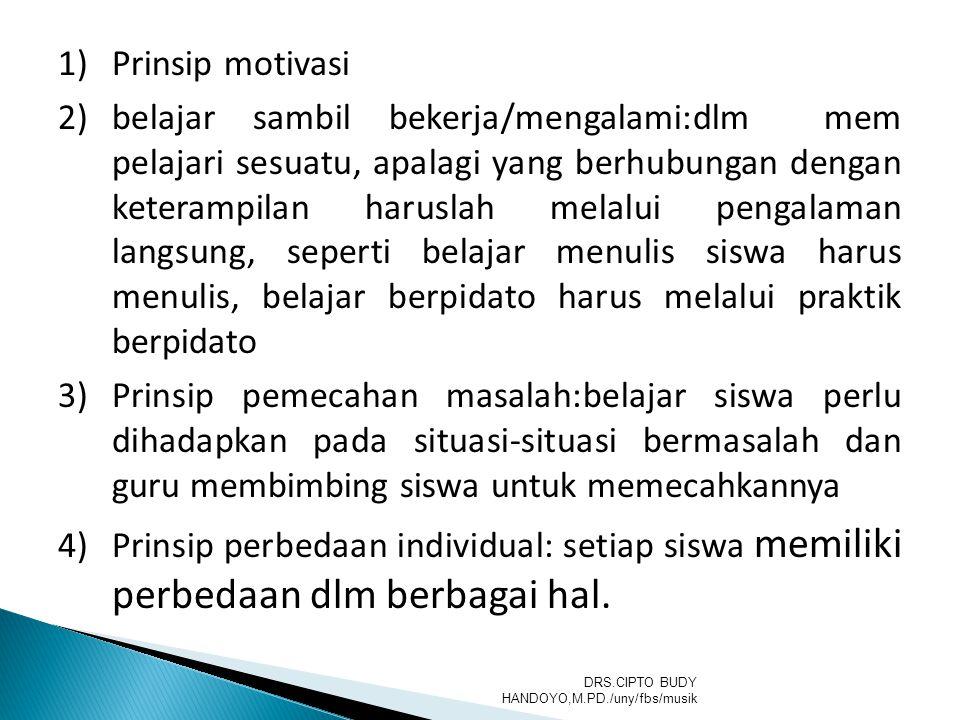 1)Prinsip motivasi 2)belajar sambil bekerja/mengalami:dlm mem pelajari sesuatu, apalagi yang berhubungan dengan keterampilan haruslah melalui pengalam