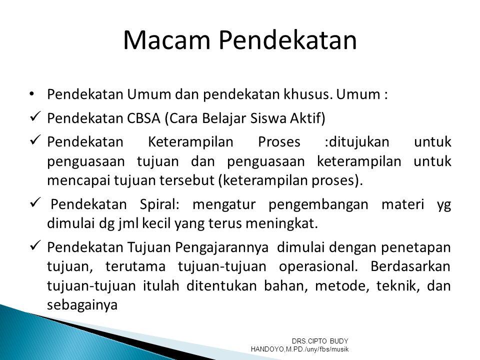 Pendekatan Umum dan pendekatan khusus. Umum : Pendekatan CBSA (Cara Belajar Siswa Aktif) Pendekatan Keterampilan Proses :ditujukan untuk penguasaan tu