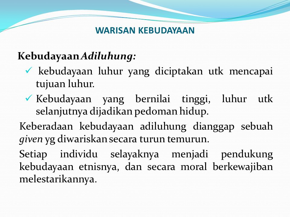 WARISAN KEBUDAYAAN Kebudayaan Adiluhung: kebudayaan luhur yang diciptakan utk mencapai tujuan luhur.