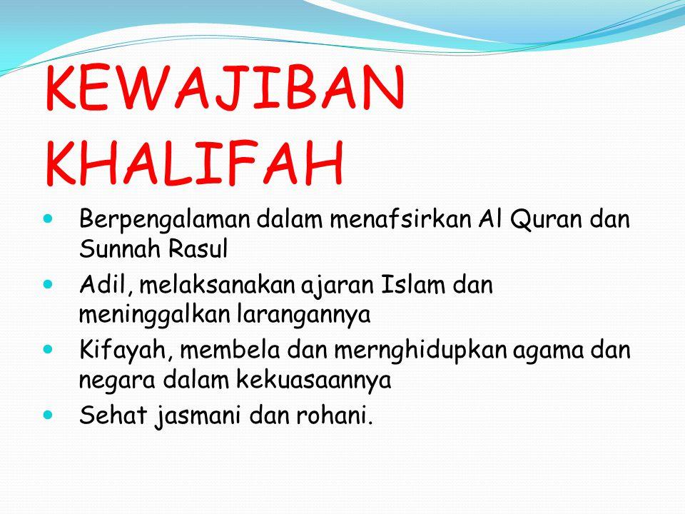 KEWAJIBAN KHALIFAH Berpengalaman dalam menafsirkan Al Quran dan Sunnah Rasul Adil, melaksanakan ajaran Islam dan meninggalkan larangannya Kifayah, mem