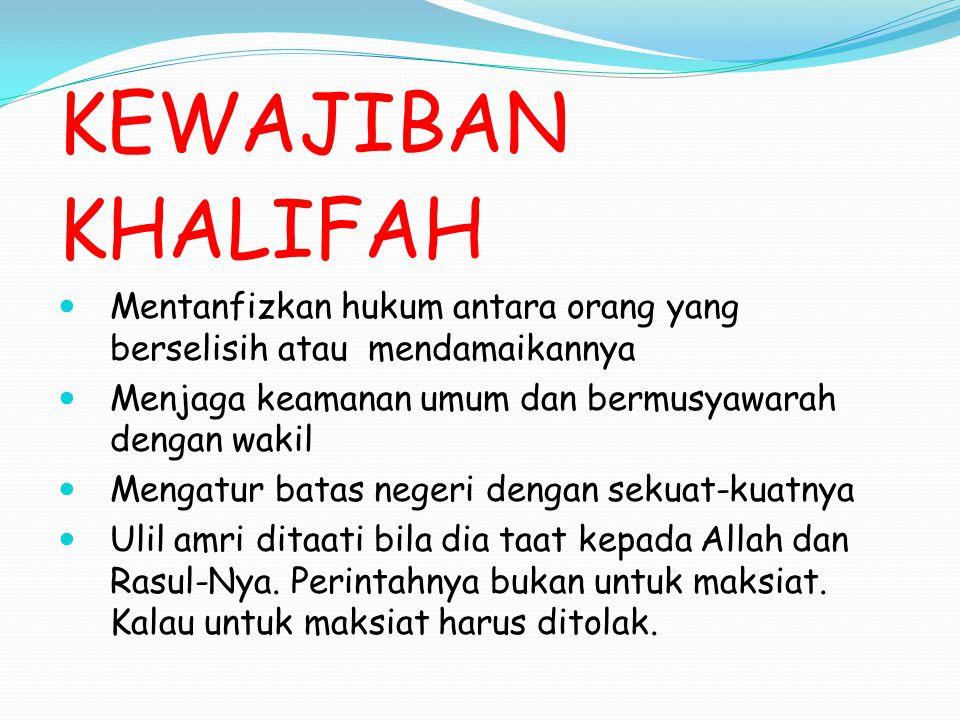 KEWAJIBAN KHALIFAH Mentanfizkan hukum antara orang yang berselisih atau mendamaikannya Menjaga keamanan umum dan bermusyawarah dengan wakil Mengatur b