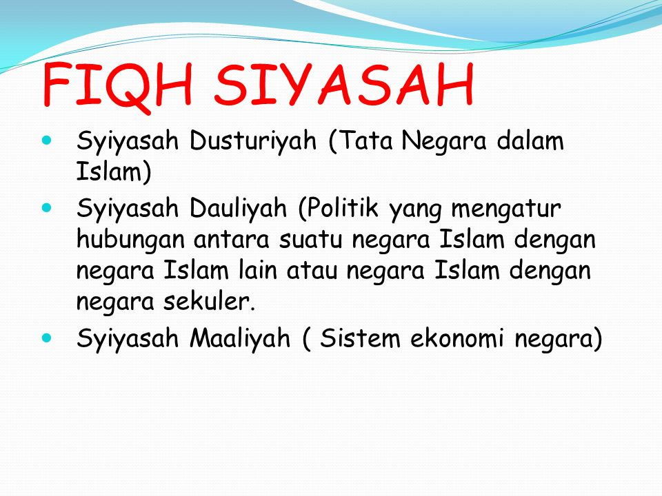 FIQH SIYASAH Syiyasah Dusturiyah (Tata Negara dalam Islam) Syiyasah Dauliyah (Politik yang mengatur hubungan antara suatu negara Islam dengan negara I