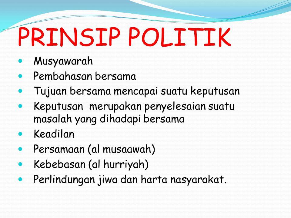 PRINSIP POLITIK Musyawarah Pembahasan bersama Tujuan bersama mencapai suatu keputusan Keputusan merupakan penyelesaian suatu masalah yang dihadapi ber