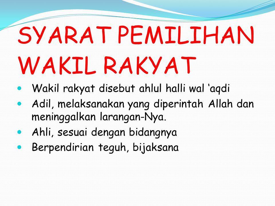 SYARAT PEMILIHAN WAKIL RAKYAT Wakil rakyat disebut ahlul halli wal 'aqdi Adil, melaksanakan yang diperintah Allah dan meninggalkan larangan-Nya. Ahli,