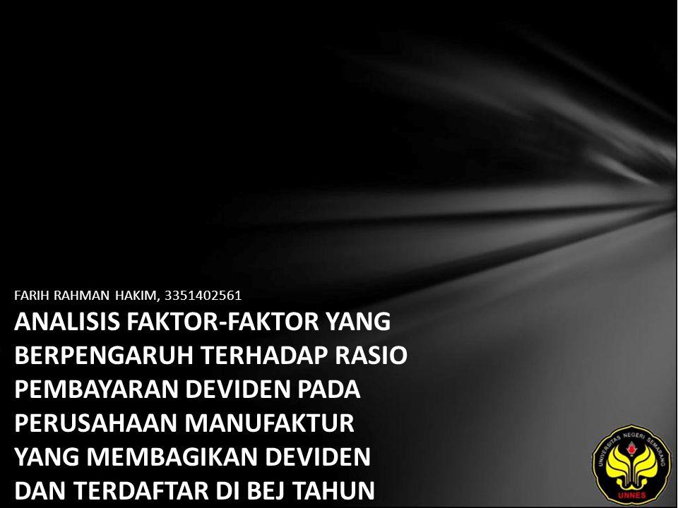 FARIH RAHMAN HAKIM, 3351402561 ANALISIS FAKTOR-FAKTOR YANG BERPENGARUH TERHADAP RASIO PEMBAYARAN DEVIDEN PADA PERUSAHAAN MANUFAKTUR YANG MEMBAGIKAN DEVIDEN DAN TERDAFTAR DI BEJ TAHUN 2003-2005