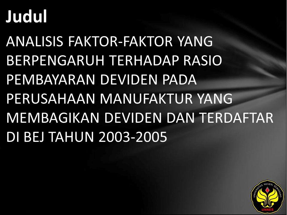 Judul ANALISIS FAKTOR-FAKTOR YANG BERPENGARUH TERHADAP RASIO PEMBAYARAN DEVIDEN PADA PERUSAHAAN MANUFAKTUR YANG MEMBAGIKAN DEVIDEN DAN TERDAFTAR DI BEJ TAHUN 2003-2005