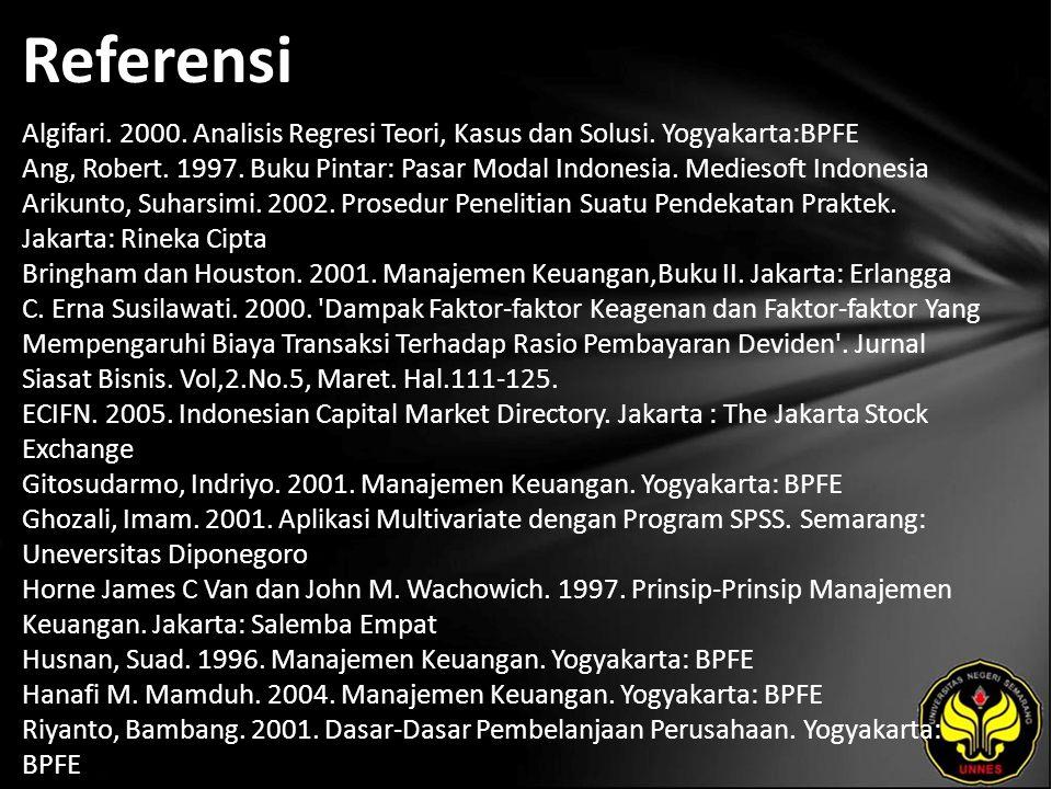 Referensi Algifari. 2000. Analisis Regresi Teori, Kasus dan Solusi. Yogyakarta:BPFE Ang, Robert. 1997. Buku Pintar: Pasar Modal Indonesia. Mediesoft I