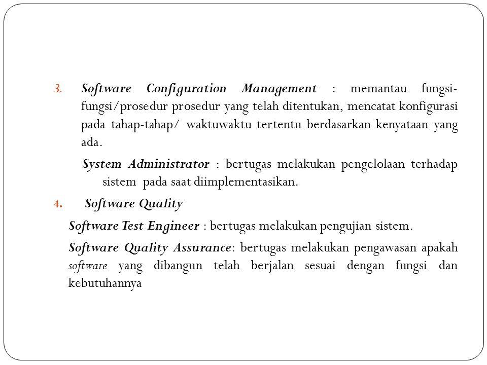 3. Software Configuration Management : memantau fungsi- fungsi/prosedur prosedur yang telah ditentukan, mencatat konfigurasi pada tahap-tahap/ waktuwa