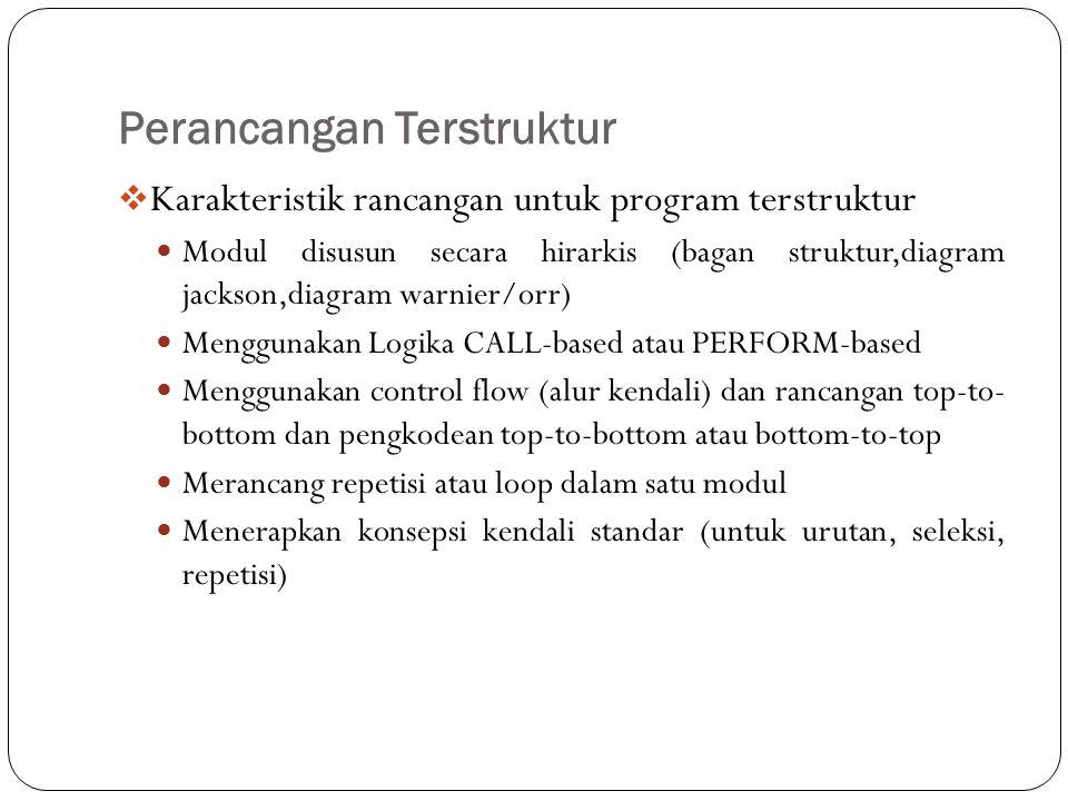 Perancangan Terstruktur  Karakteristik rancangan untuk program terstruktur Modul disusun secara hirarkis (bagan struktur,diagram jackson,diagram warn