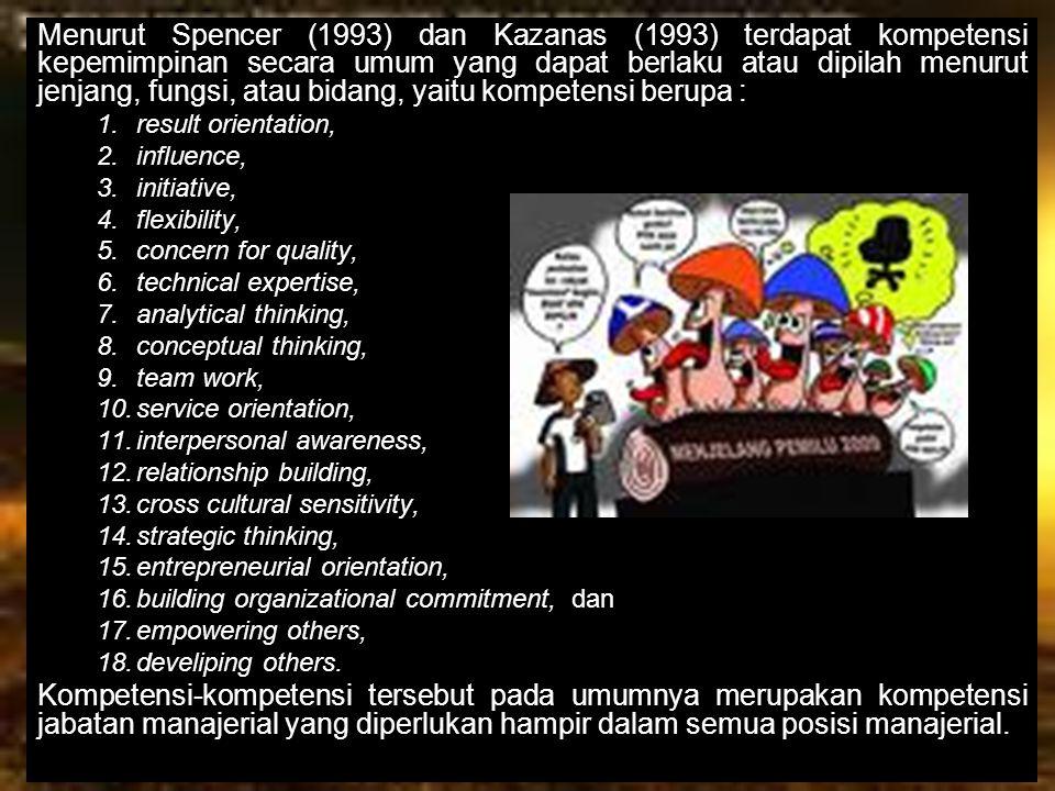Menurut Spencer (1993) dan Kazanas (1993) terdapat kompetensi kepemimpinan secara umum yang dapat berlaku atau dipilah menurut jenjang, fungsi, atau b