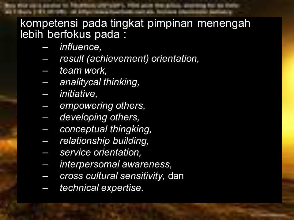 kompetensi pada tingkat pimpinan menengah lebih berfokus pada : –influence, –result (achievement) orientation, –team work, –analitycal thinking, –init