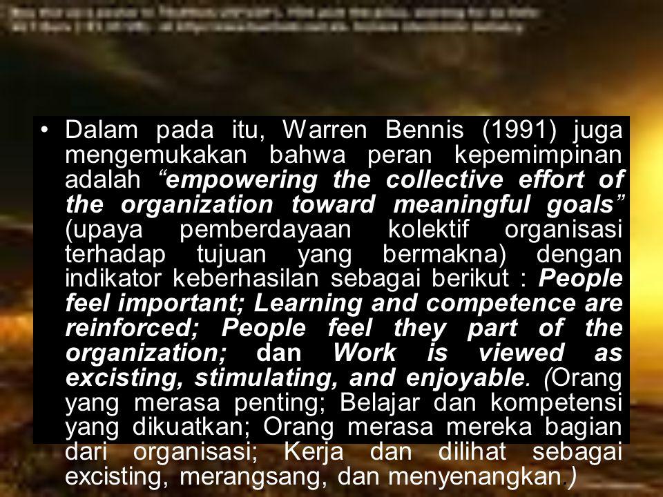 """Dalam pada itu, Warren Bennis (1991) juga mengemukakan bahwa peran kepemimpinan adalah """"empowering the collective effort of the organization toward me"""