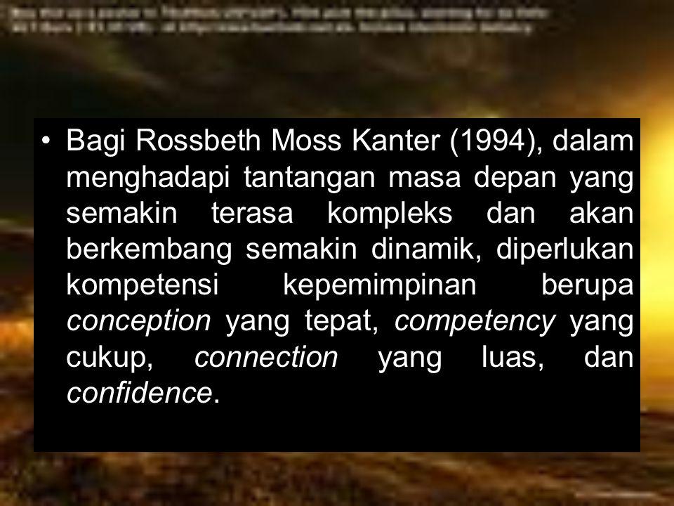 Bagi Rossbeth Moss Kanter (1994), dalam menghadapi tantangan masa depan yang semakin terasa kompleks dan akan berkembang semakin dinamik, diperlukan k