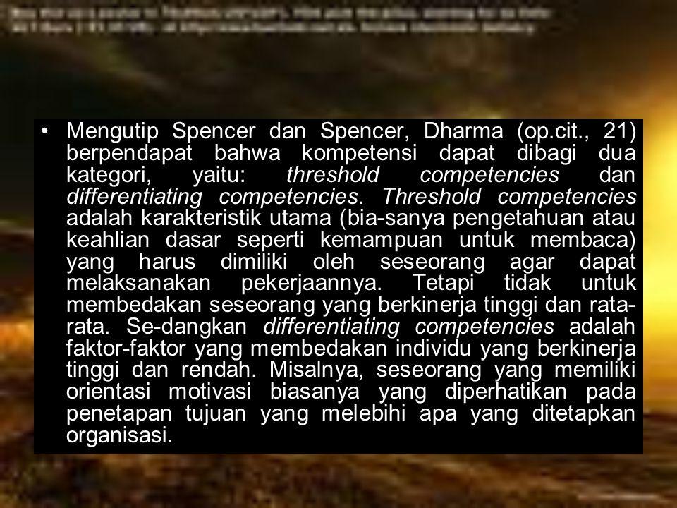 Mengutip Spencer dan Spencer, Dharma (op.cit., 21) berpendapat bahwa kompetensi dapat dibagi dua kategori, yaitu: threshold competencies dan different