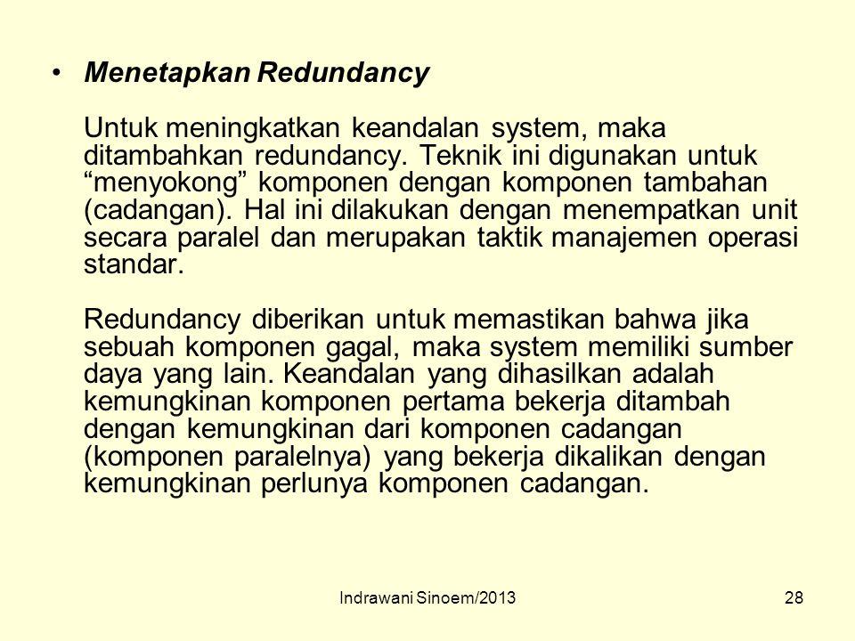 """28 Menetapkan Redundancy Untuk meningkatkan keandalan system, maka ditambahkan redundancy. Teknik ini digunakan untuk """"menyokong"""" komponen dengan komp"""