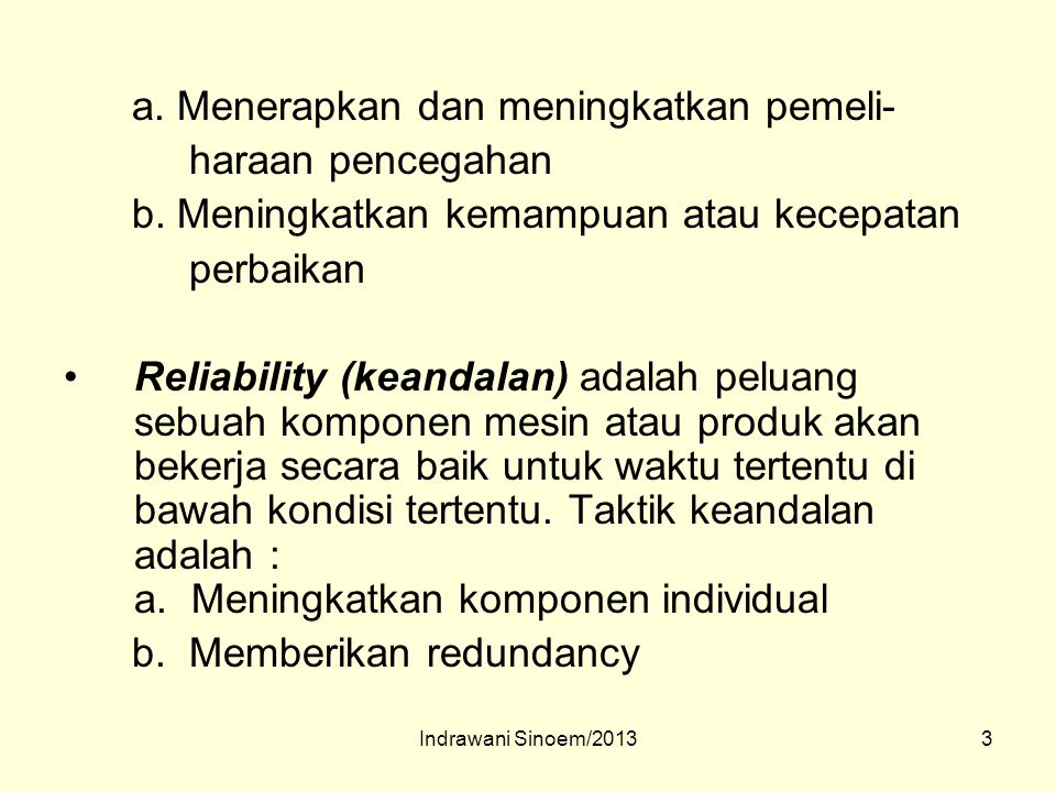 3 a. Menerapkan dan meningkatkan pemeli- haraan pencegahan b. Meningkatkan kemampuan atau kecepatan perbaikan Reliability (keandalan) adalah peluang s