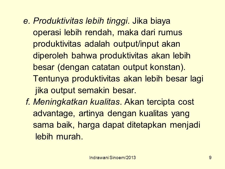 9 e. Produktivitas lebih tinggi. Jika biaya operasi lebih rendah, maka dari rumus produktivitas adalah output/input akan diperoleh bahwa produktivitas