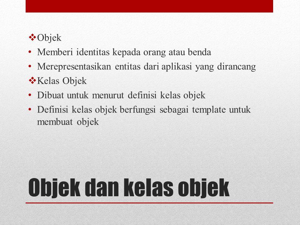 Objek dan kelas objek  Objek Memberi identitas kepada orang atau benda Merepresentasikan entitas dari aplikasi yang dirancang  Kelas Objek Dibuat un