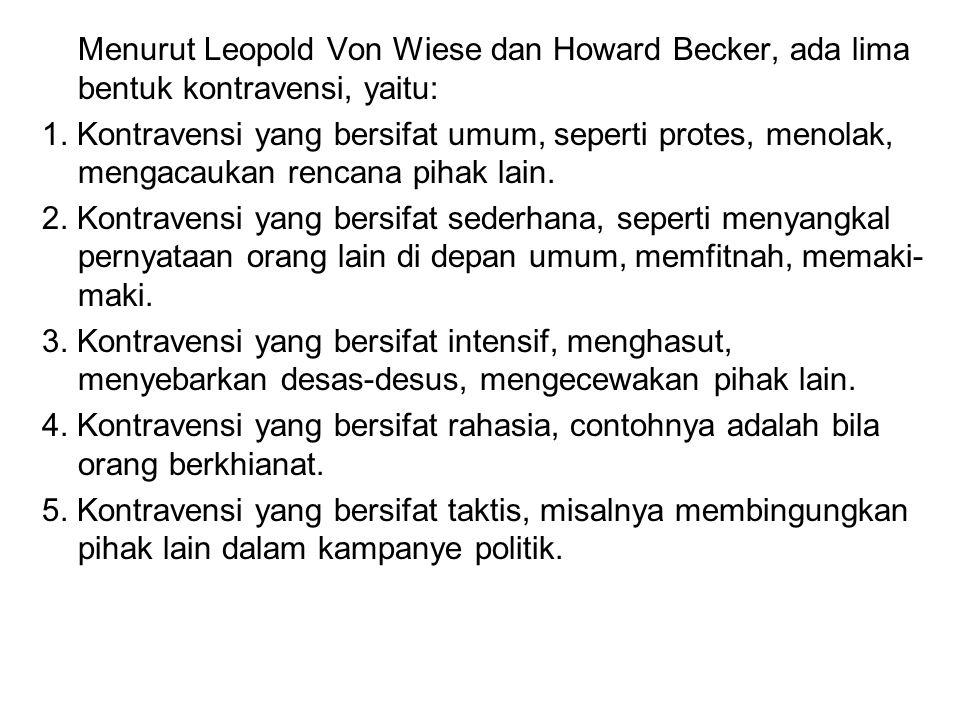 Menurut Leopold Von Wiese dan Howard Becker, ada lima bentuk kontravensi, yaitu: 1. Kontravensi yang bersifat umum, seperti protes, menolak, mengacauk
