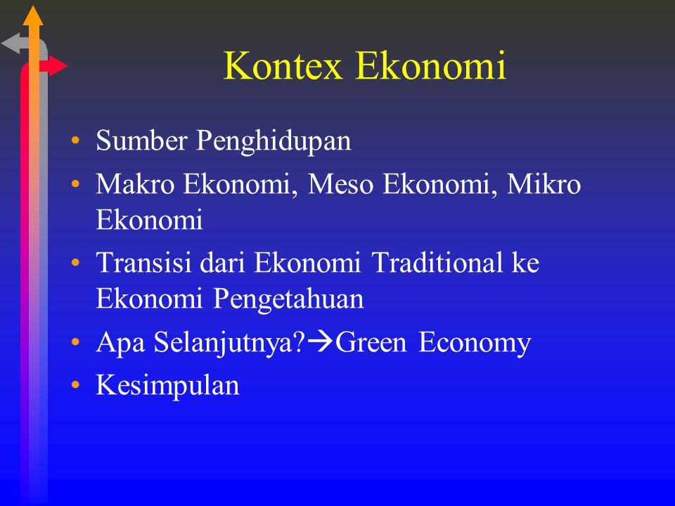 Kontex Ekonomi Sumber Penghidupan Makro Ekonomi, Meso Ekonomi, Mikro Ekonomi Transisi dari Ekonomi Traditional ke Ekonomi Pengetahuan Apa Selanjutnya?
