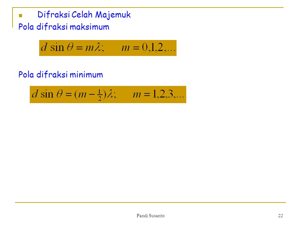 Difraksi Celah Majemuk Pola difraksi maksimum Pola difraksi minimum 22 Fandi Susanto