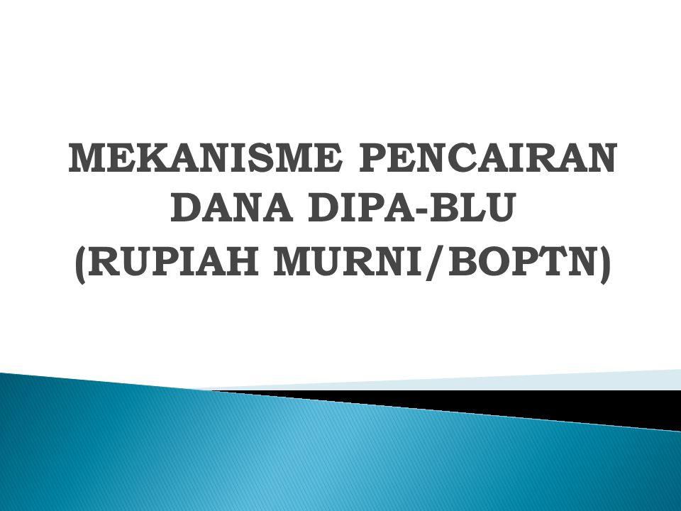 MEKANISME PENCAIRAN DANA DIPA-BLU (RUPIAH MURNI/BOPTN)