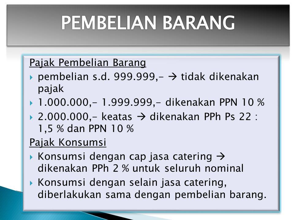 Pajak Pembelian Barang  pembelian s.d. 999.999,-  tidak dikenakan pajak  1.000.000,- 1.999.999,- dikenakan PPN 10 %  2.000.000,- keatas  dikenaka