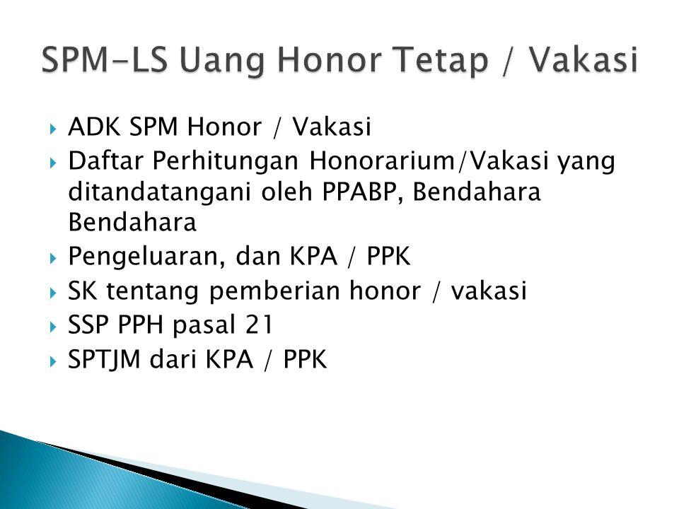  ADK SPM Honor / Vakasi  Daftar Perhitungan Honorarium/Vakasi yang ditandatangani oleh PPABP, Bendahara Bendahara  Pengeluaran, dan KPA / PPK  SK