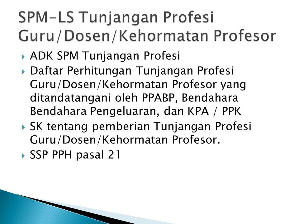  ADK SPM Tunjangan Profesi  Daftar Perhitungan Tunjangan Profesi Guru/Dosen/Kehormatan Profesor yang ditandatangani oleh PPABP, Bendahara Bendahara