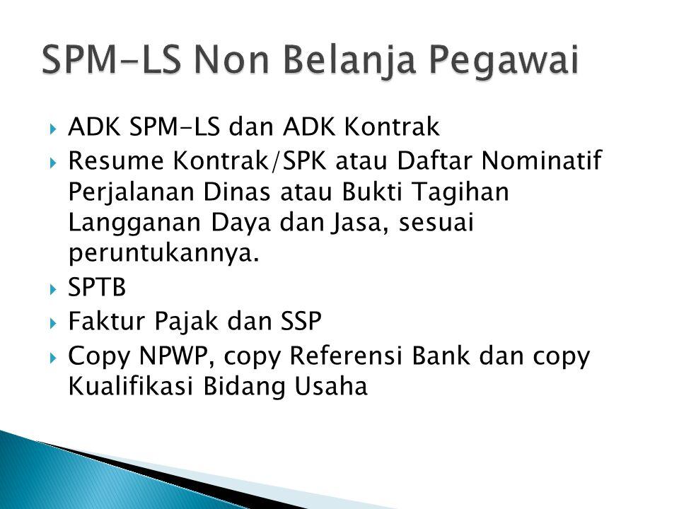  ADK SPM-LS dan ADK Kontrak  Resume Kontrak/SPK atau Daftar Nominatif Perjalanan Dinas atau Bukti Tagihan Langganan Daya dan Jasa, sesuai peruntukan