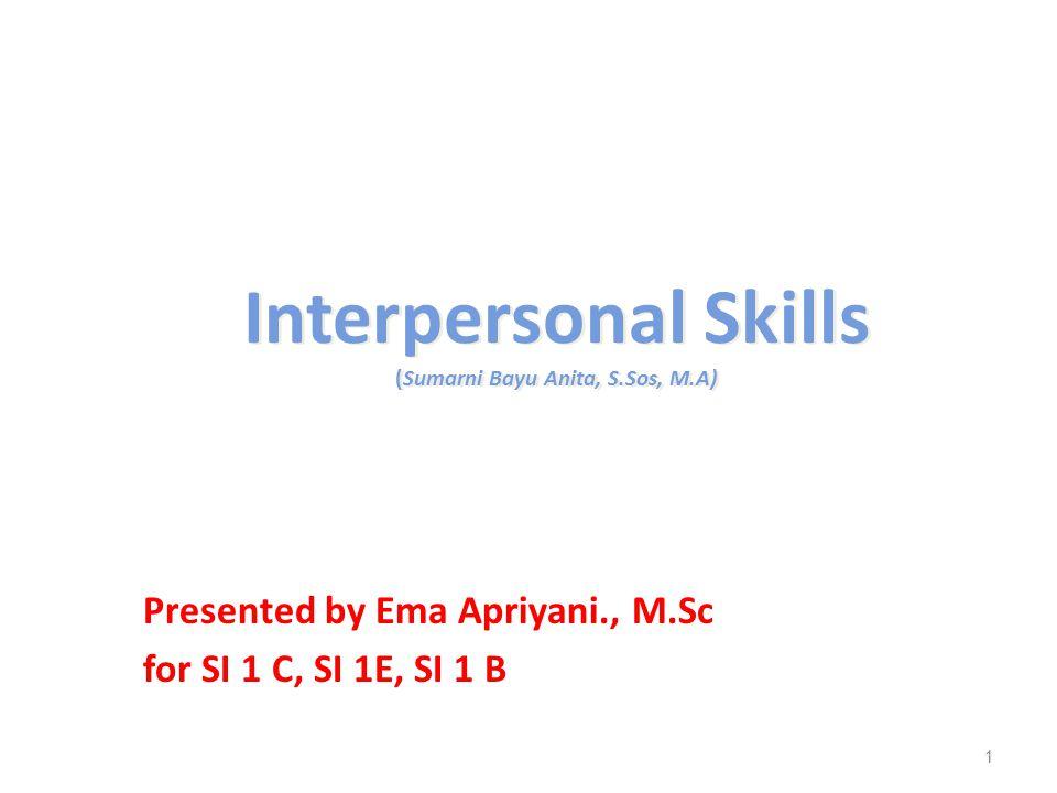 Interpersonal Skills (Sumarni Bayu Anita, S.Sos, M.A) Presented by Ema Apriyani., M.Sc for SI 1 C, SI 1E, SI 1 B 1