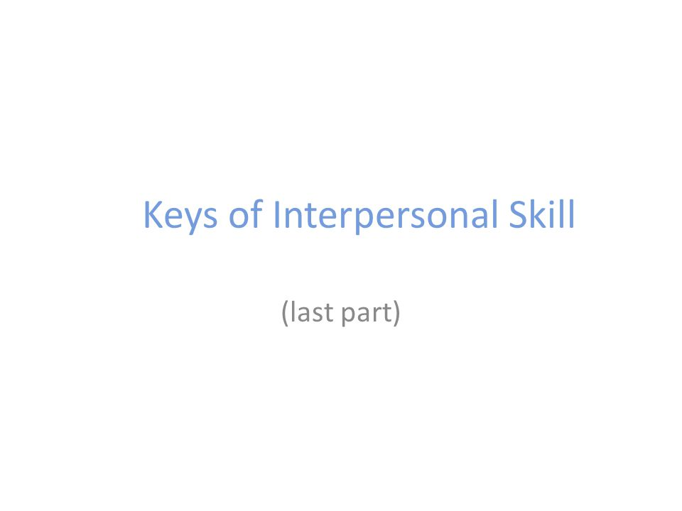 Keys of Interpersonal Skill (last part)