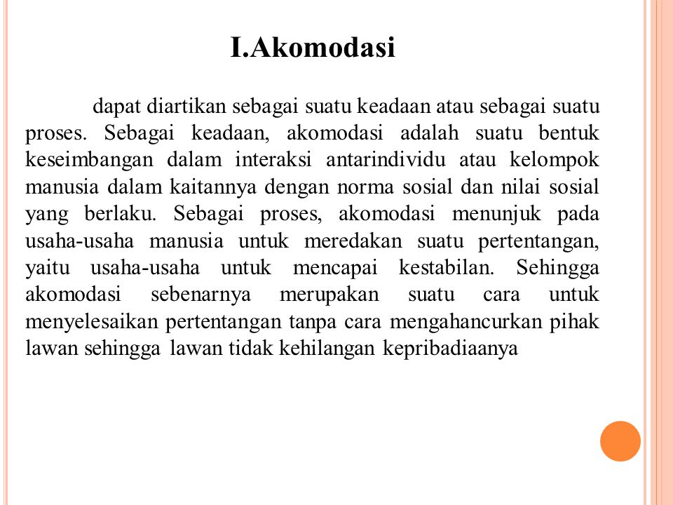 I.Akomodasi dapat diartikan sebagai suatu keadaan atau sebagai suatu proses. Sebagai keadaan, akomodasi adalah suatu bentuk keseimbangan dalam interak