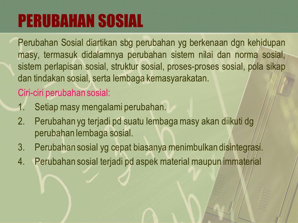 PERUBAHAN SOSIAL Perubahan Sosial diartikan sbg perubahan yg berkenaan dgn kehidupan masy, termasuk didalamnya perubahan sistem nilai dan norma sosial