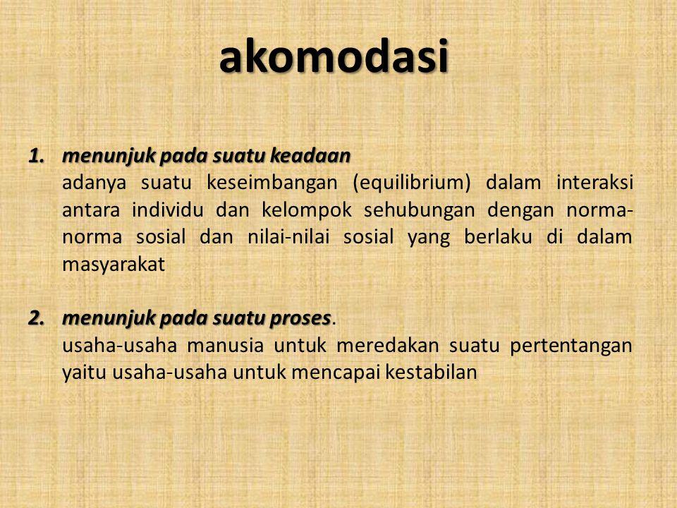 Tujuan akomodasi adalah Tujuan akomodasi adalah : Untuk mengurangi pertentangan antara individu atau kelompok sebagai akibat perbedaan faham.