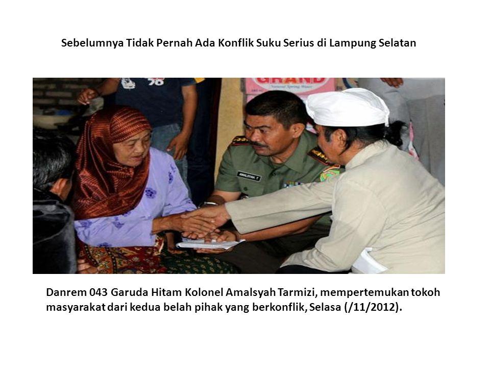 Danrem 043 Garuda Hitam Kolonel Amalsyah Tarmizi, mempertemukan tokoh masyarakat dari kedua belah pihak yang berkonflik, Selasa (/11/2012). Sebelumnya