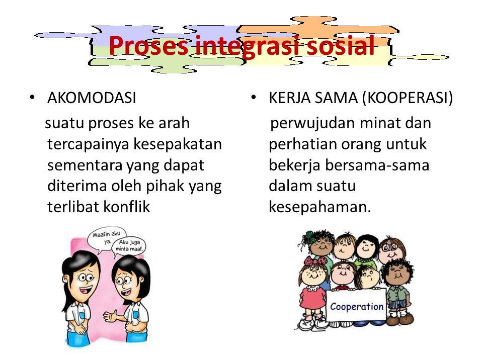 Proses integrasi sosial AKOMODASI suatu proses ke arah tercapainya kesepakatan sementara yang dapat diterima oleh pihak yang terlibat konflik KERJA SA