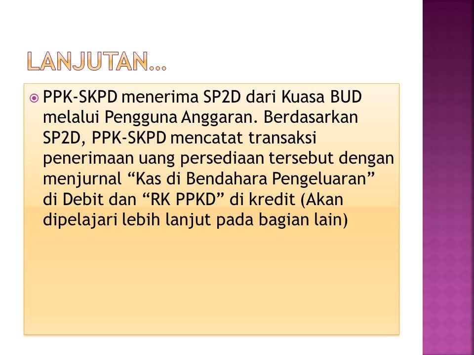  PPK-SKPD menerima SP2D dari Kuasa BUD melalui Pengguna Anggaran. Berdasarkan SP2D, PPK-SKPD mencatat transaksi penerimaan uang persediaan tersebut d