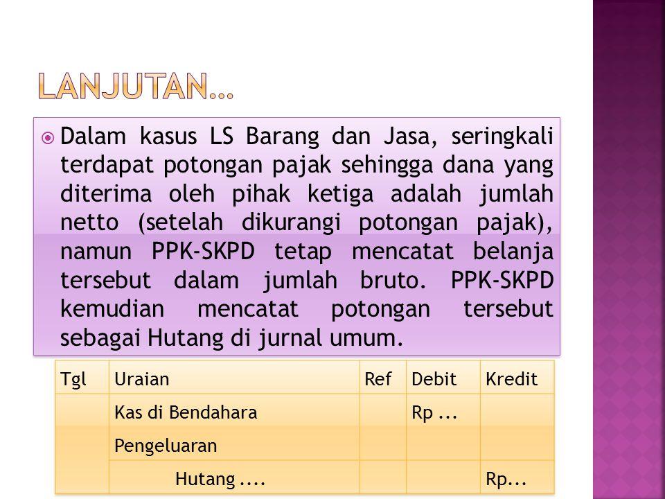  Dalam kasus LS Barang dan Jasa, seringkali terdapat potongan pajak sehingga dana yang diterima oleh pihak ketiga adalah jumlah netto (setelah dikura