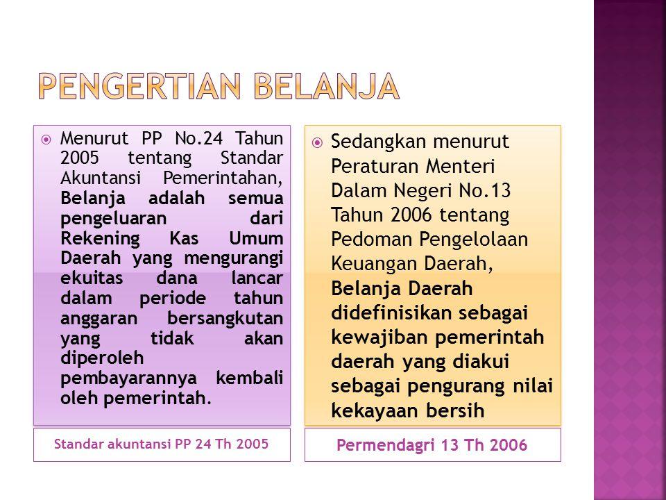 Standar akuntansi PP 24 Th 2005 Permendagri 13 Th 2006  Menurut PP No.24 Tahun 2005 tentang Standar Akuntansi Pemerintahan, Belanja adalah semua peng