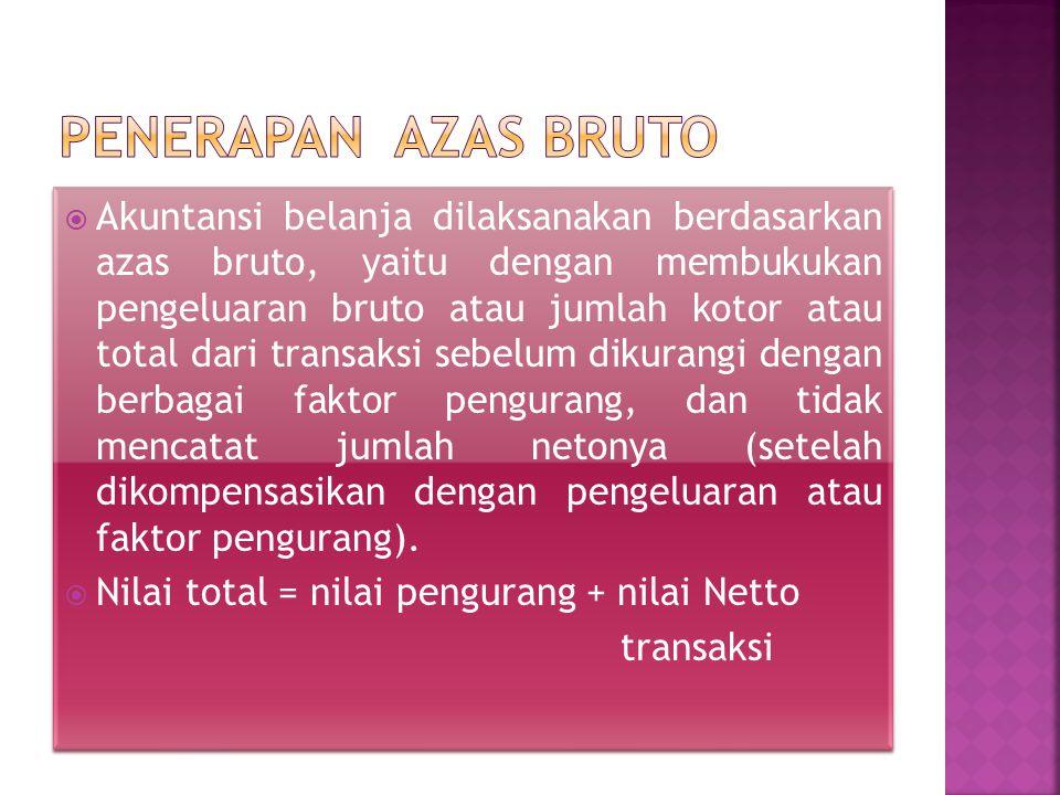  Akuntansi belanja dilaksanakan berdasarkan azas bruto, yaitu dengan membukukan pengeluaran bruto atau jumlah kotor atau total dari transaksi sebelum
