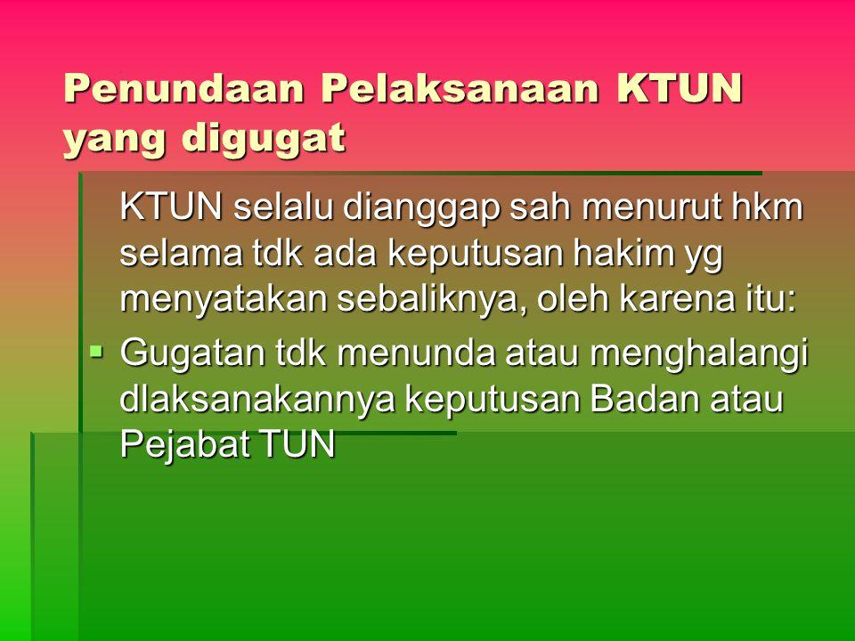 Penundaan Pelaksanaan KTUN yang digugat KTUN selalu dianggap sah menurut hkm selama tdk ada keputusan hakim yg menyatakan sebaliknya, oleh karena itu: