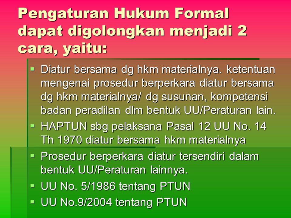 Pengaturan Hukum Formal dapat digolongkan menjadi 2 cara, yaitu:  Diatur bersama dg hkm materialnya. ketentuan mengenai prosedur berperkara diatur be